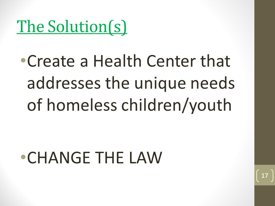 The Solution(s) Create a Health Center that addresses the unique needs of homeless children/youth.