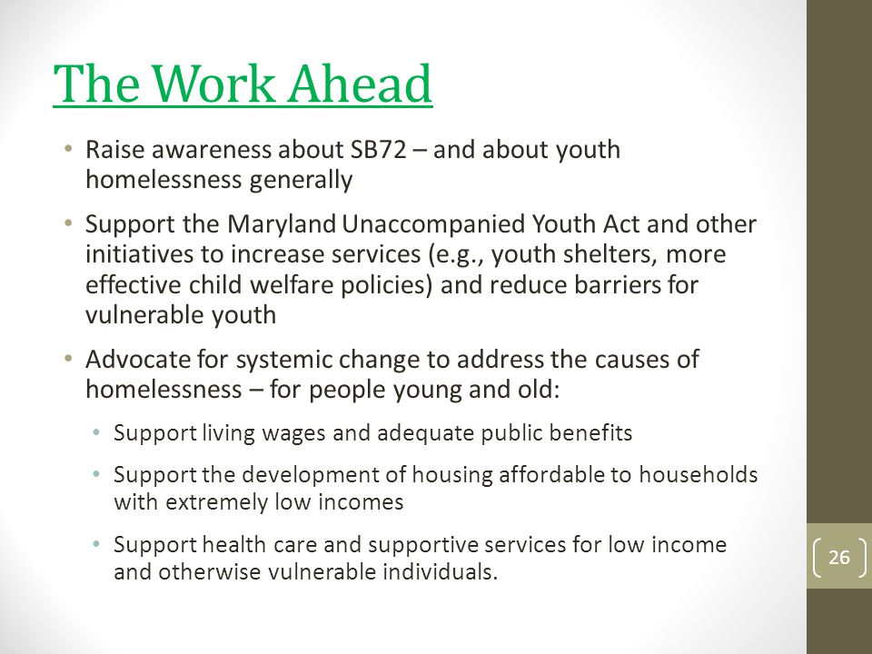 The Work Ahead Raise awareness about SB72 – and about youth homelessness generally.