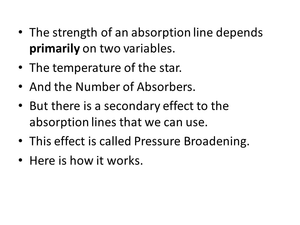The strength of an absorption line depends primarily on two variables.
