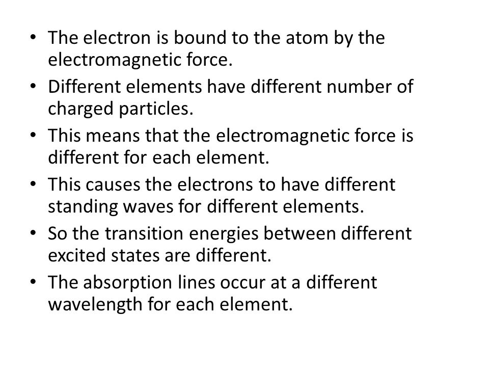 The electron is bound to the atom by the electromagnetic force.