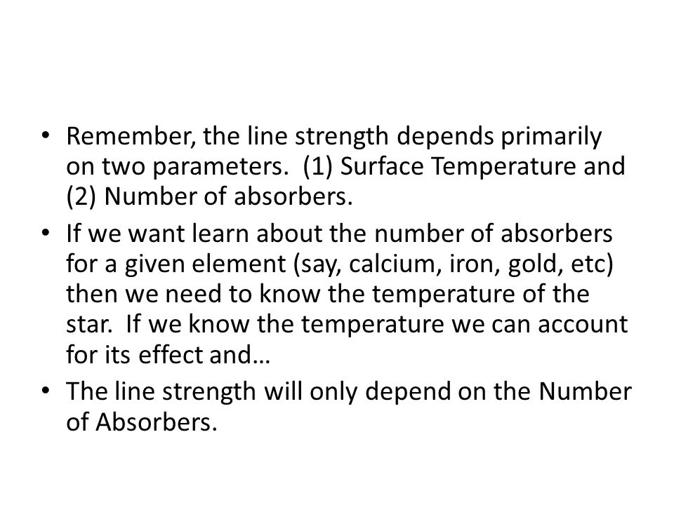 Remember, the line strength depends primarily on two parameters