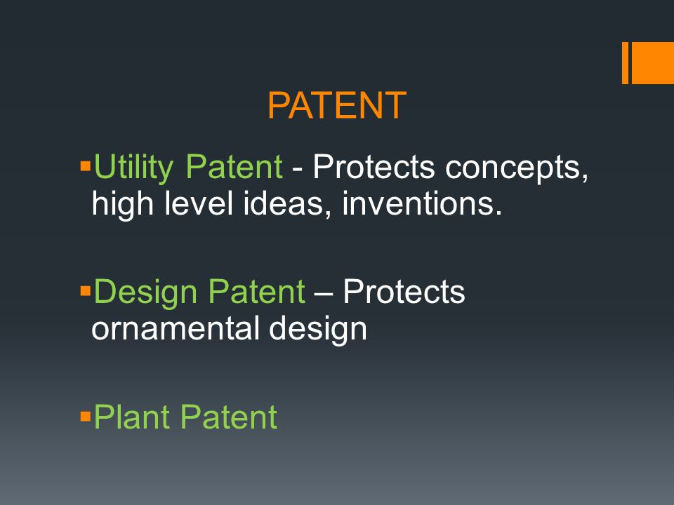 PATENT Utility Patent - Protects concepts, high level ideas, inventions. Design Patent – Protects ornamental design.