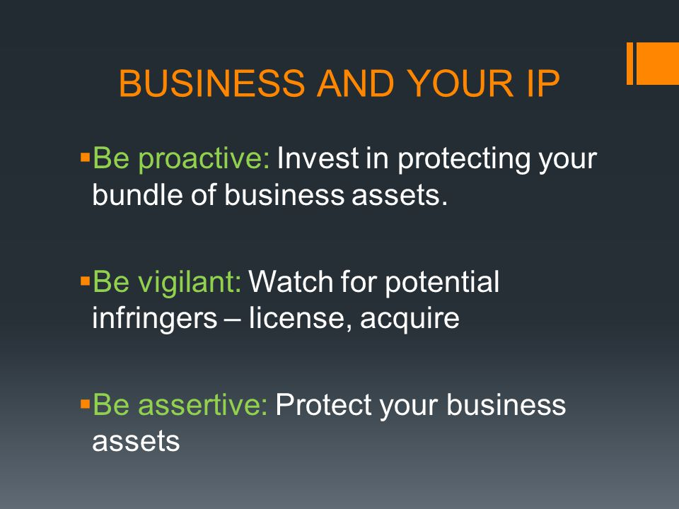 BUSINESS AND YOUR IP Be proactive: Invest in protecting your bundle of business assets.