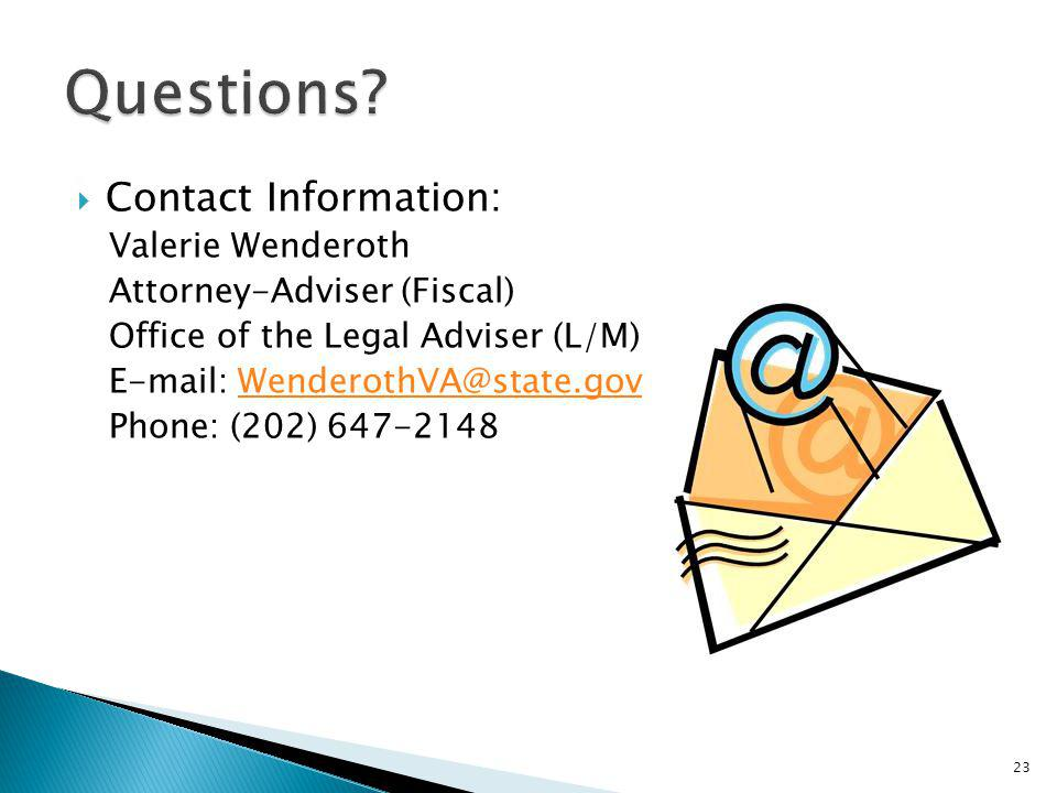 Questions Contact Information: Valerie Wenderoth. Attorney-Adviser (Fiscal) Office of the Legal Adviser (L/M)