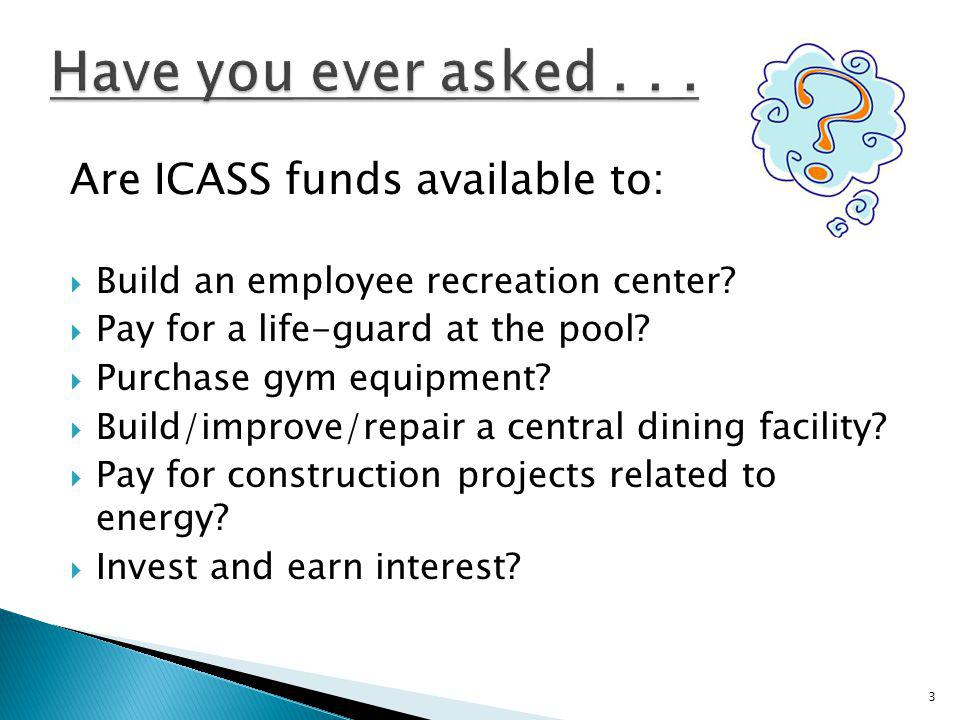 Have you ever asked . . . Are ICASS funds available to: