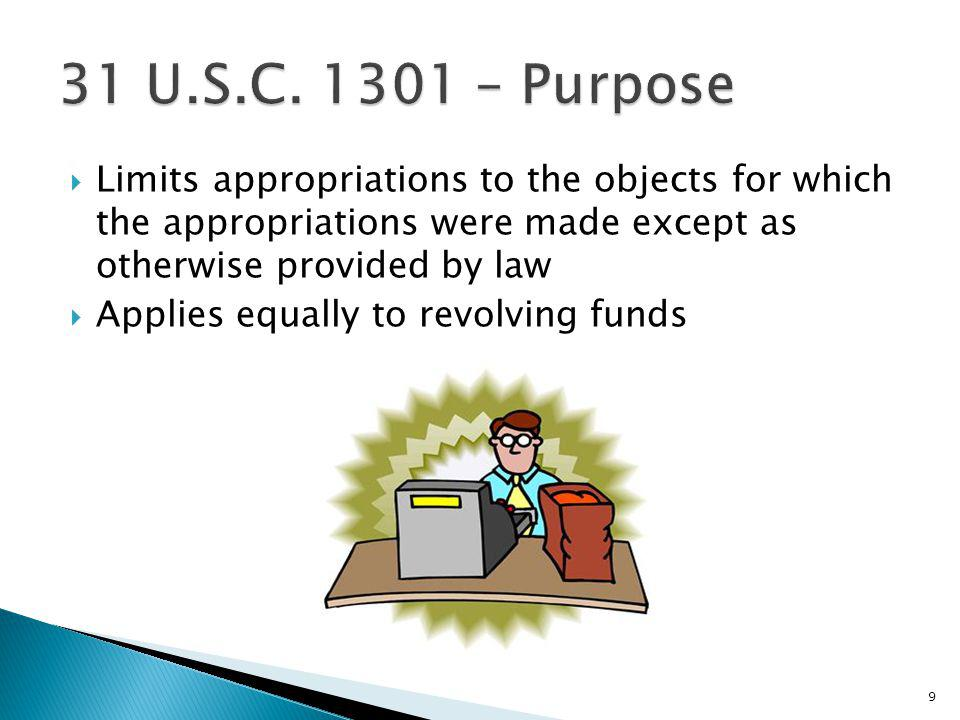31 U.S.C. 1301 – Purpose Limits appropriations to the objects for which the appropriations were made except as otherwise provided by law.