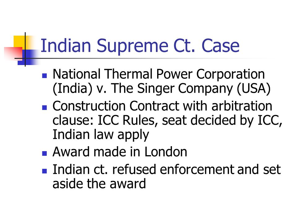 Indian Supreme Ct. Case National Thermal Power Corporation (India) v. The Singer Company (USA)