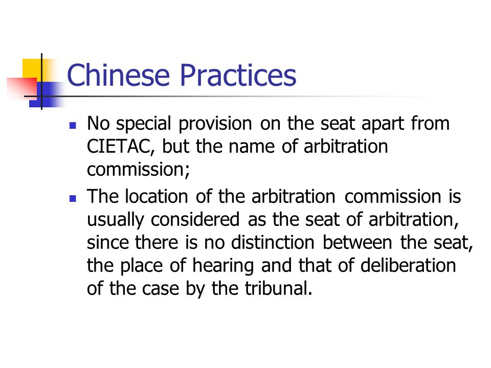 Chinese Practices No special provision on the seat apart from CIETAC, but the name of arbitration commission;