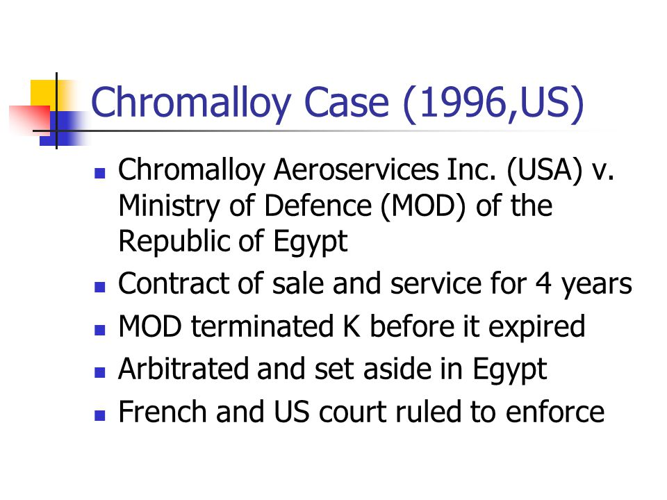 Chromalloy Case (1996,US) Chromalloy Aeroservices Inc. (USA) v. Ministry of Defence (MOD) of the Republic of Egypt.