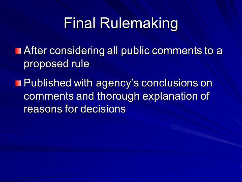 Final Rulemaking After considering all public comments to a proposed rule.