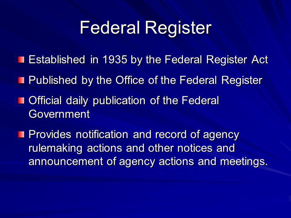 Federal Register Established in 1935 by the Federal Register Act