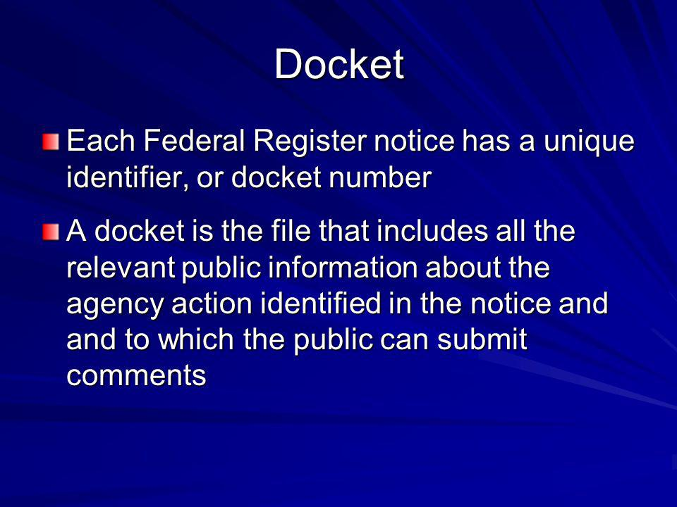 Docket Each Federal Register notice has a unique identifier, or docket number.