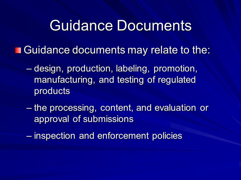 Guidance Documents Guidance documents may relate to the: