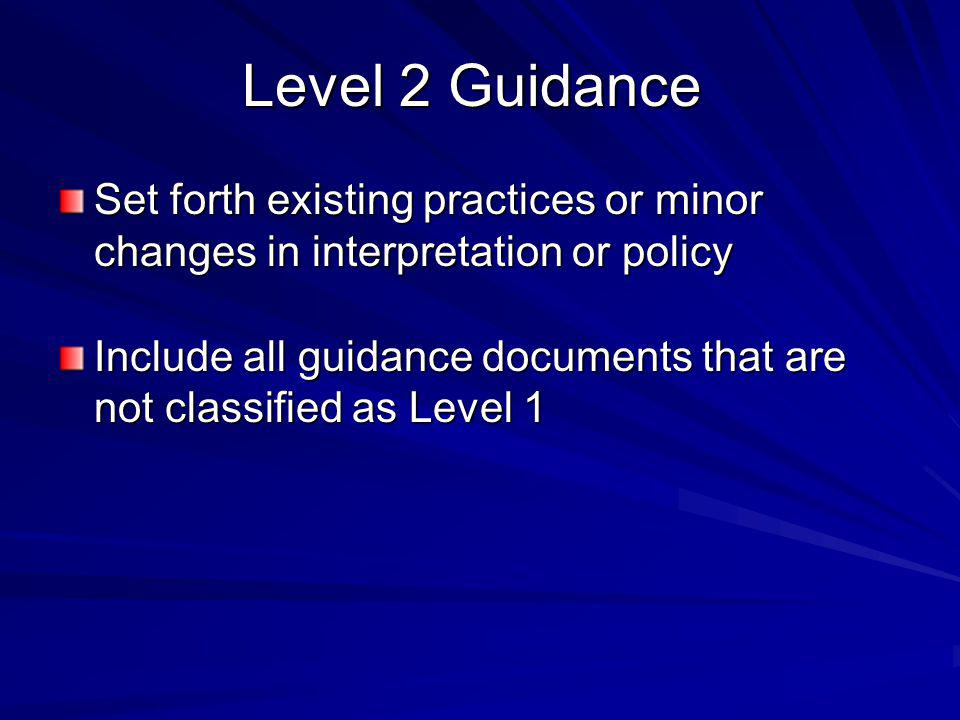 Level 2 Guidance Set forth existing practices or minor changes in interpretation or policy.