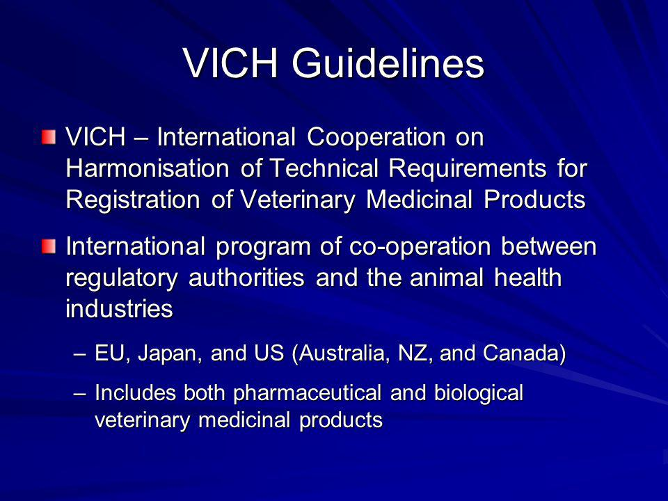 VICH Guidelines VICH – International Cooperation on Harmonisation of Technical Requirements for Registration of Veterinary Medicinal Products.