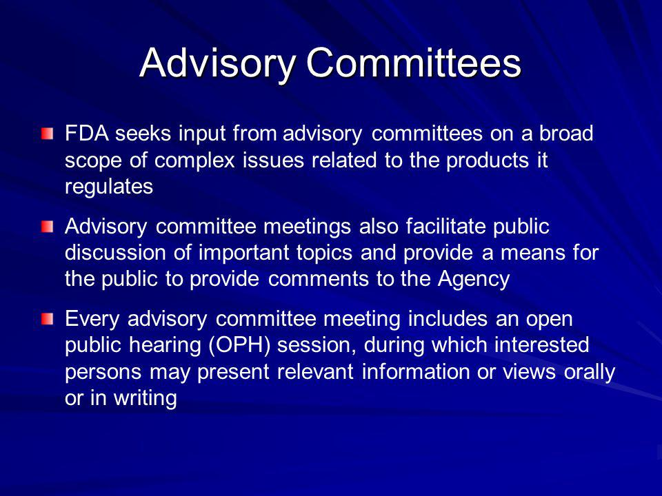 Advisory Committees FDA seeks input from advisory committees on a broad scope of complex issues related to the products it regulates.
