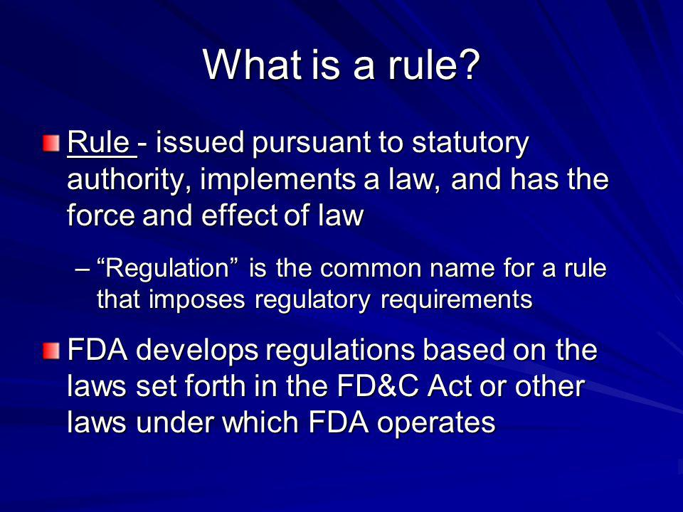 What is a rule Rule - issued pursuant to statutory authority, implements a law, and has the force and effect of law.