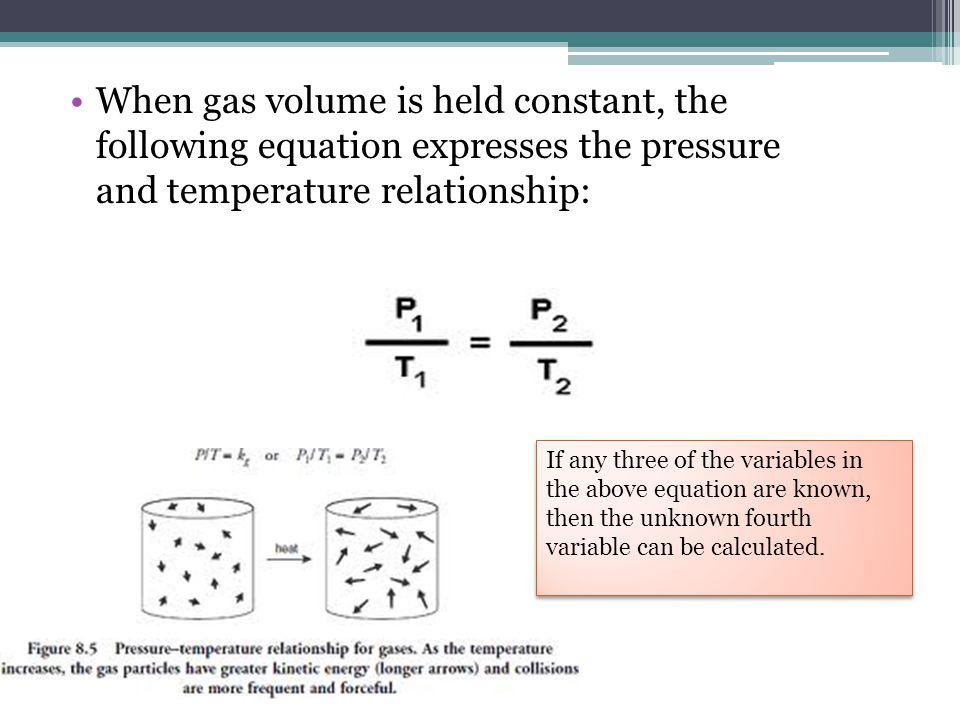 When gas volume is held constant, the following equation expresses the pressure and temperature relationship: