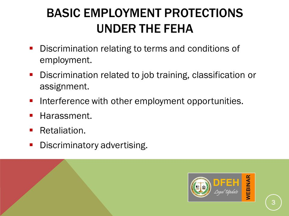 BASIC EMPLOYMENT PROTECTIONS UNDER THE FEHA