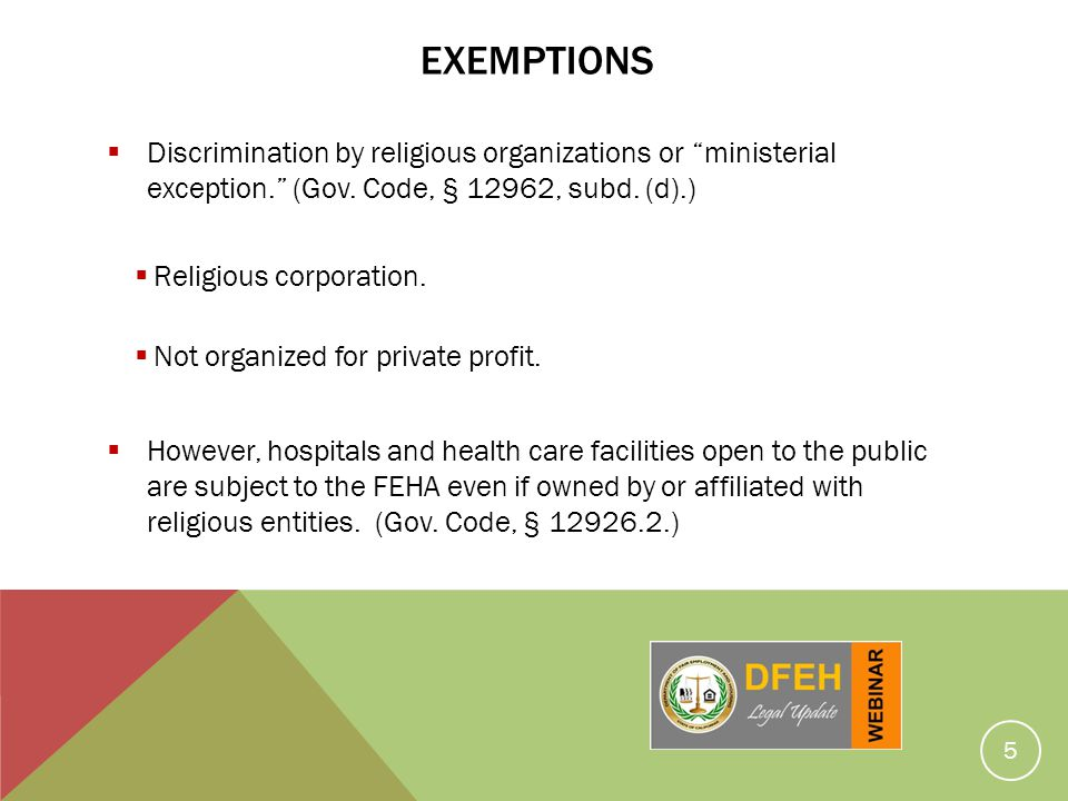 exemptions Discrimination by religious organizations or ministerial exception. (Gov. Code, § 12962, subd. (d).)