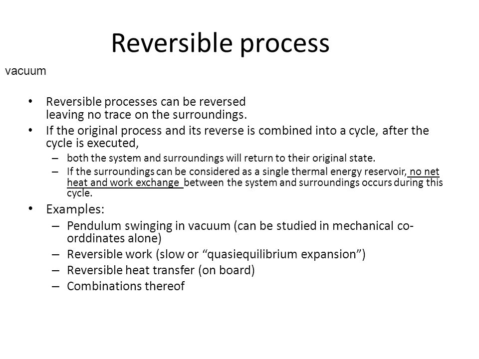 Reversible process Examples: