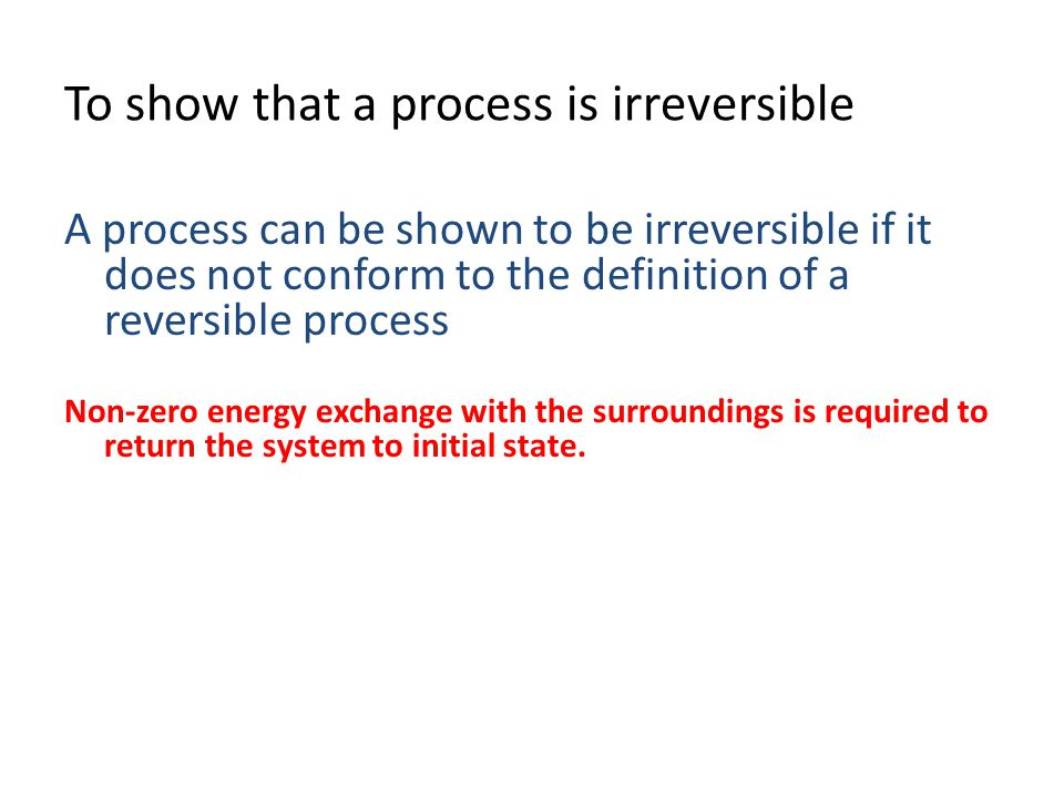To show that a process is irreversible