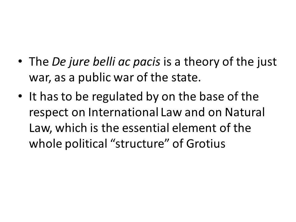 The De jure belli ac pacis is a theory of the just war, as a public war of the state.