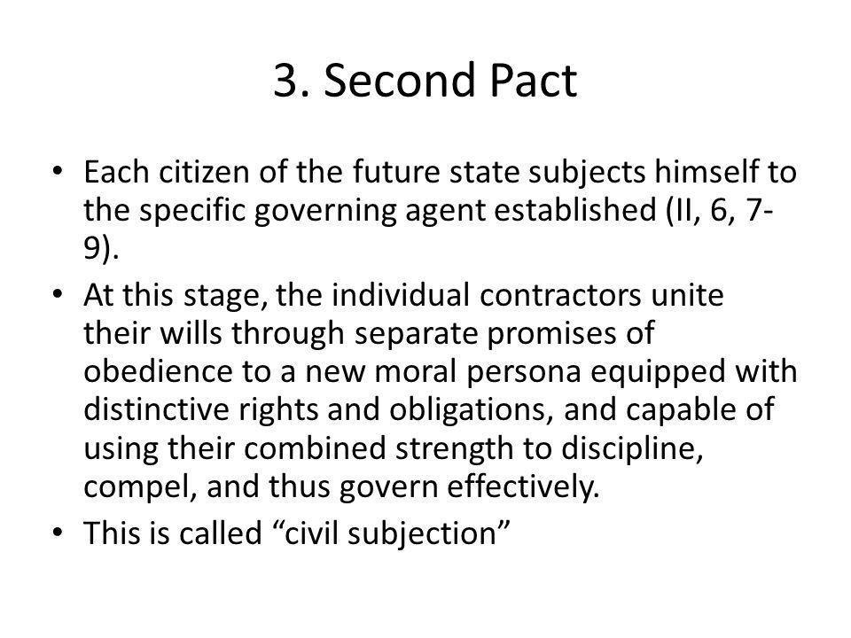 3. Second Pact Each citizen of the future state subjects himself to the specific governing agent established (II, 6, 7-9).