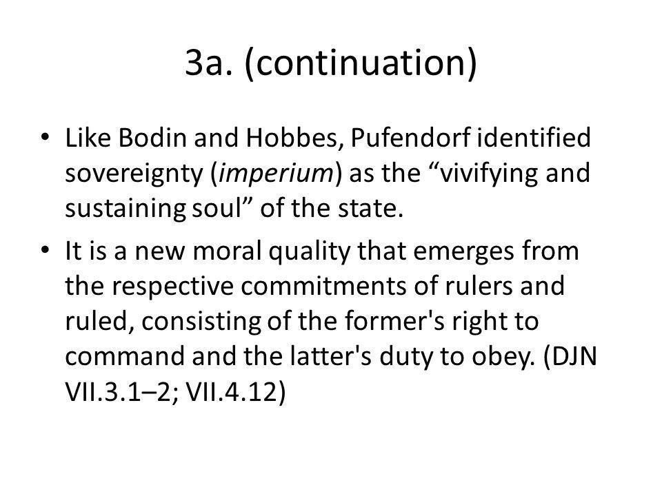 3a. (continuation) Like Bodin and Hobbes, Pufendorf identified sovereignty (imperium) as the vivifying and sustaining soul of the state.