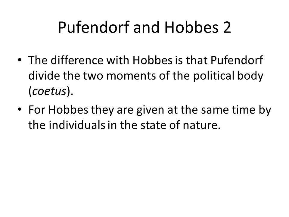 Pufendorf and Hobbes 2 The difference with Hobbes is that Pufendorf divide the two moments of the political body (coetus).