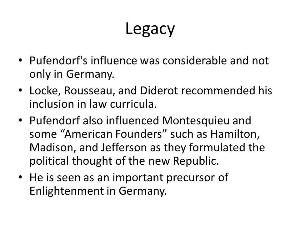 Legacy Pufendorf s influence was considerable and not only in Germany.