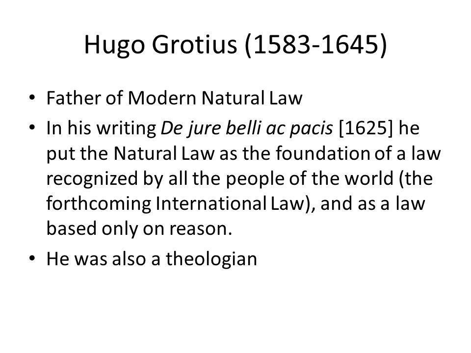 Hugo Grotius (1583-1645) Father of Modern Natural Law