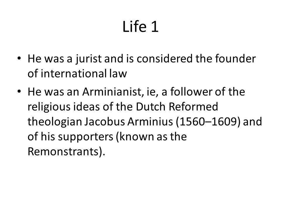 Life 1 He was a jurist and is considered the founder of international law.