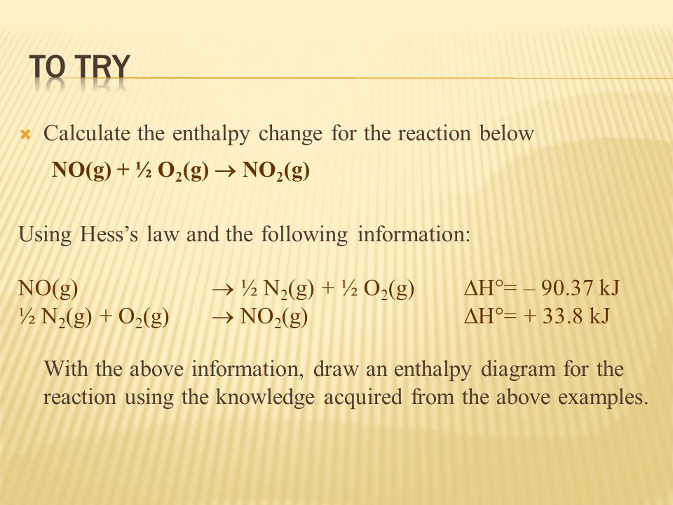 TO TRY Calculate the enthalpy change for the reaction below