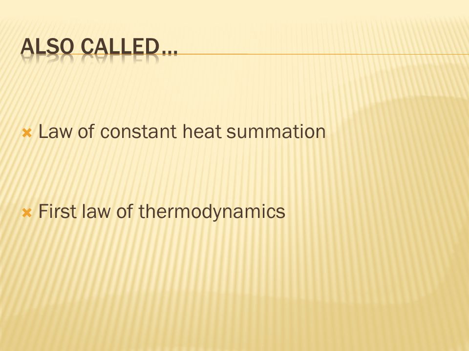 ALSO CALLED … Law of constant heat summation