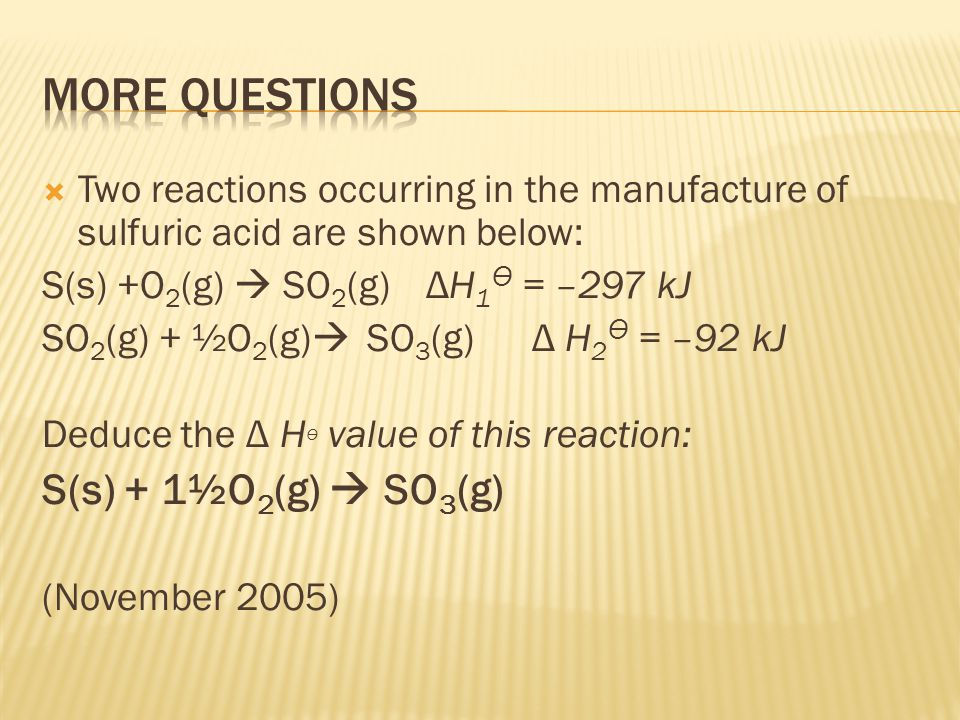 MORE QUESTIONS S(s) + 1½O2(g)  SO3(g)
