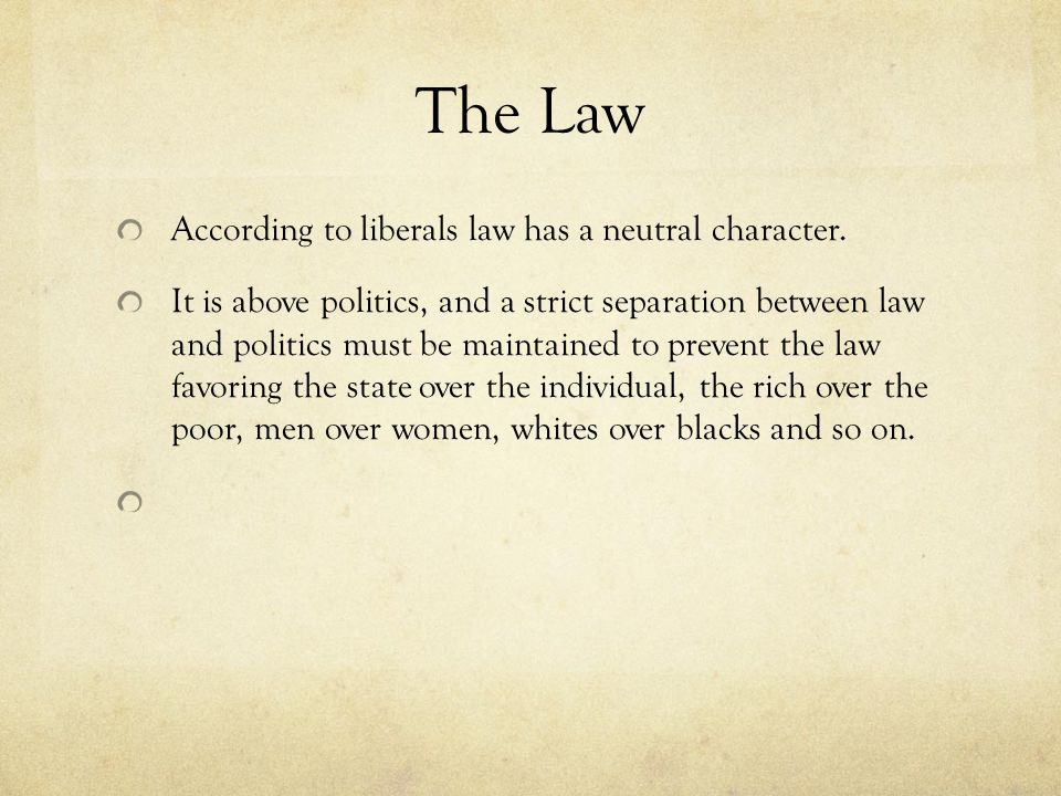 The Law According to liberals law has a neutral character.