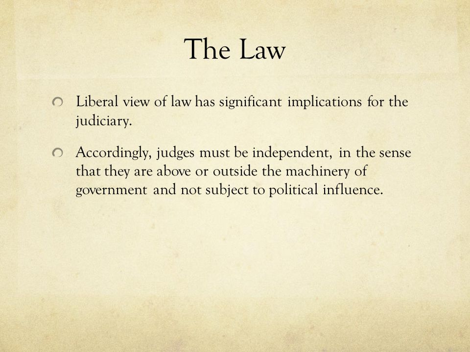 The Law Liberal view of law has significant implications for the judiciary.