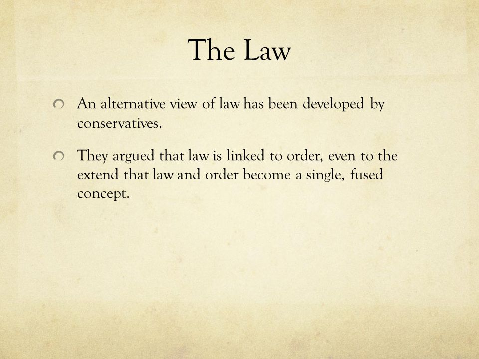 The Law An alternative view of law has been developed by conservatives.