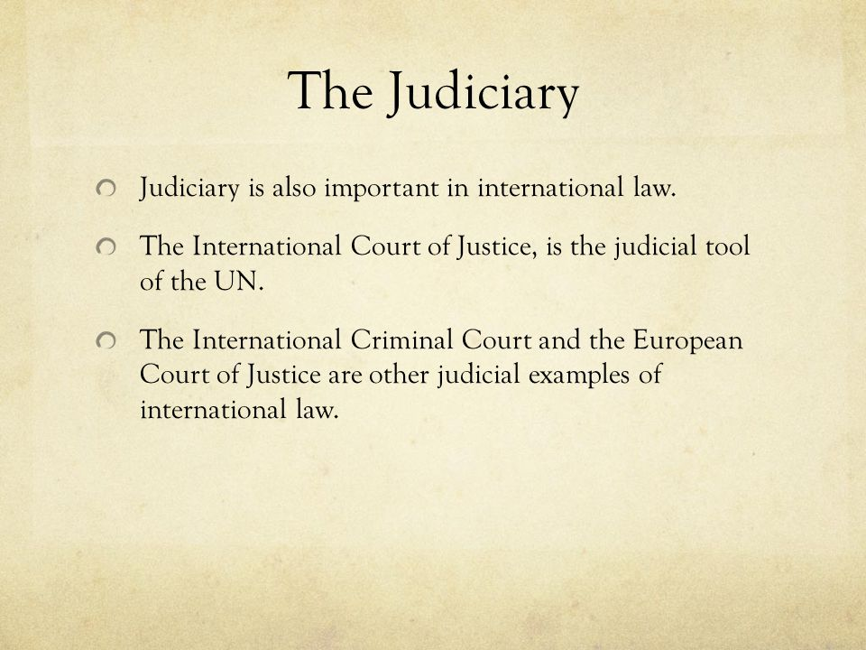 The Judiciary Judiciary is also important in international law.