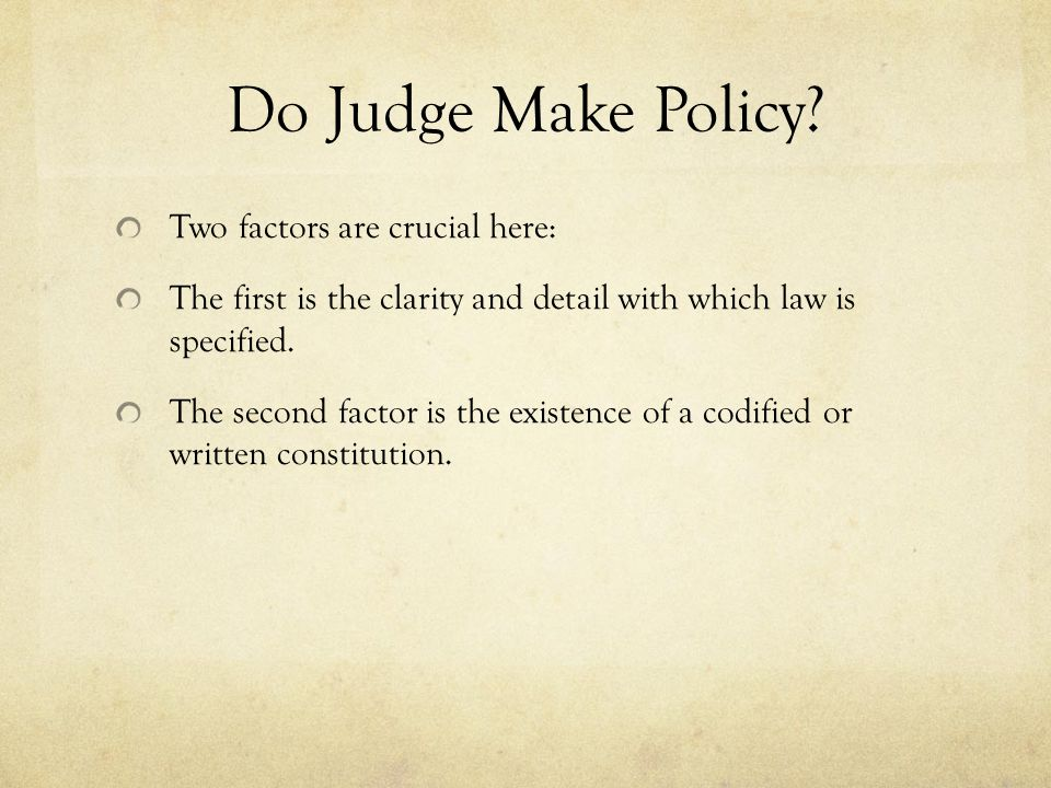 Do Judge Make Policy Two factors are crucial here: