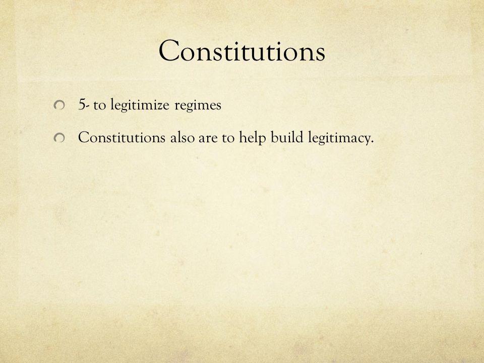 Constitutions 5- to legitimize regimes