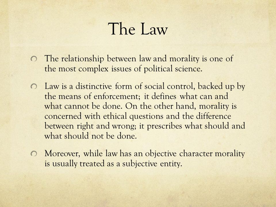 The Law The relationship between law and morality is one of the most complex issues of political science.