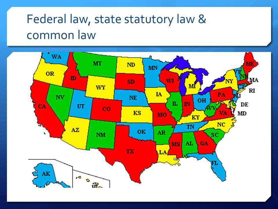 Federal law, state statutory law & common law