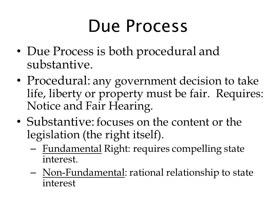 Due Process Due Process is both procedural and substantive.