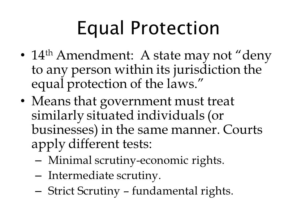 Equal Protection 14th Amendment: A state may not deny to any person within its jurisdiction the equal protection of the laws.