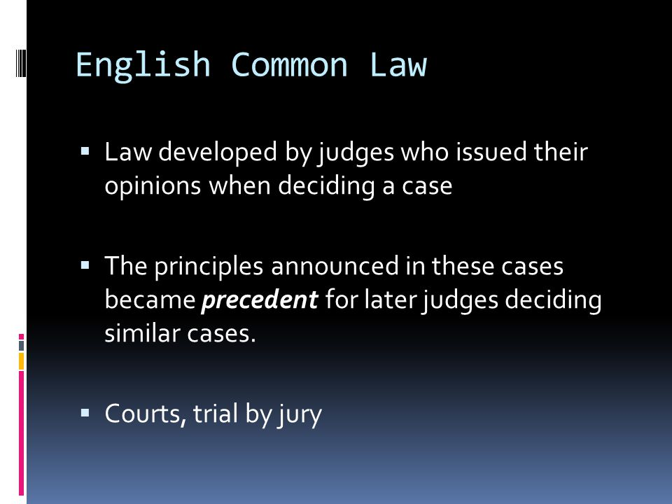 English Common Law Law developed by judges who issued their opinions when deciding a case.