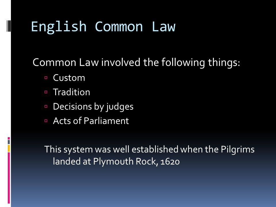 English Common Law Common Law involved the following things: Custom