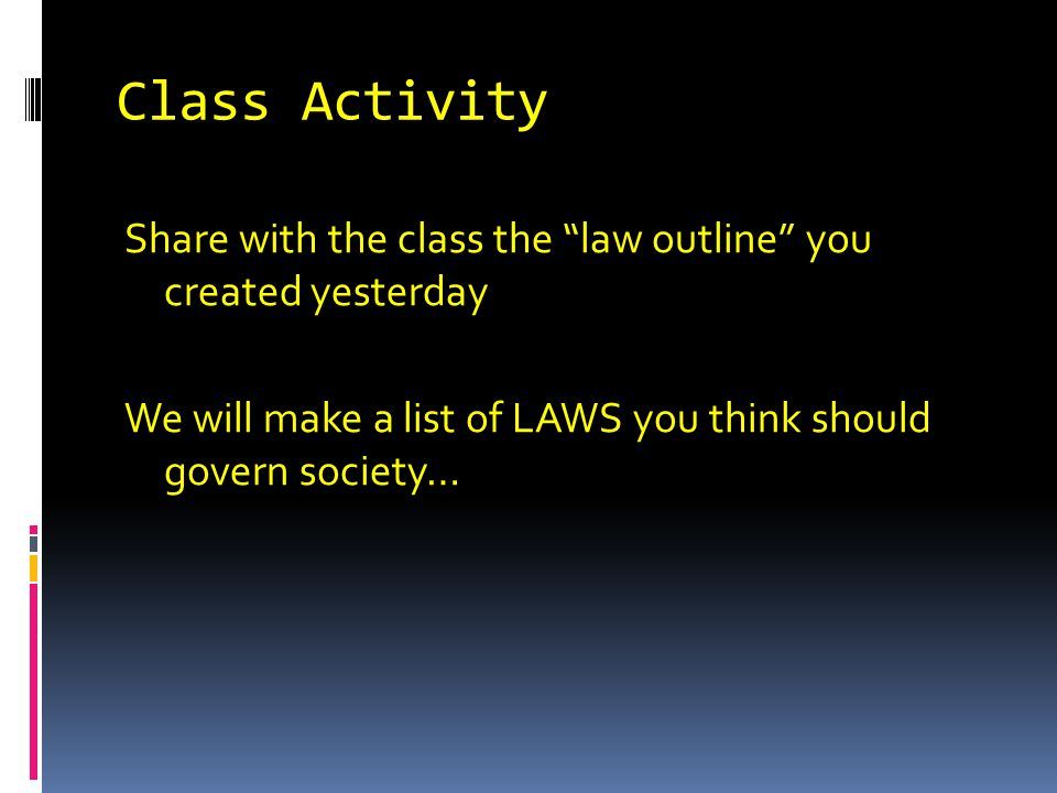 Class Activity Share with the class the law outline you created yesterday.