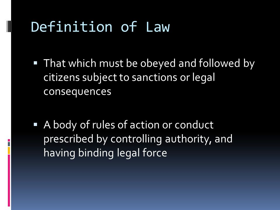 Definition of Law That which must be obeyed and followed by citizens subject to sanctions or legal consequences.